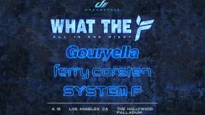 "🤷""What The F"" Gouryella w/ Ferry Corsten & System F @ Hollywood Palladium (18+) @ Hollywood Palladium"