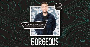 🥳 Borgeous @ Time Nightclub (21+) 🕒 @ Time Nightclub