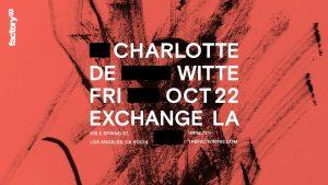 🖤🦃Factory 93 presents: Charlotte De Witte @ Exchange (21+) 🔊 @ Exchange LA
